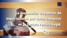 La suspensión de padrón de importadores por datos inexactos en la factura resulta ilegal.