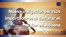 Nueva obligación para los importadores al declarar el Valor en Aduana
