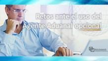 Retos ante el uso del Agente Aduanal opcional
