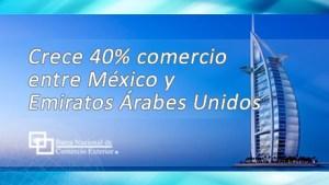Crece 40% comercio entre México y Emiratos Árabes Unidos