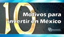 10 motivos para invertir en México