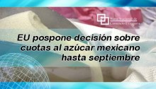 EU pospone decisión sobre cuotas al azúcar mexicano hasta septiembre