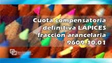 Cuota compensatoria definitiva LÁPICES fracción arancelaria 9609.10.01