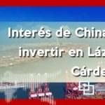 Interés de China en invertir en Lázaro Cárdenas