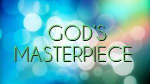 GOD'S MASTERPIECE