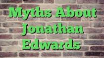 Myths About Jonathan Edwards