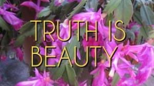 TRUTH IS BEAUTY