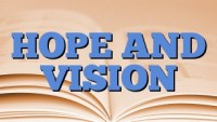 HOPE AND VISION