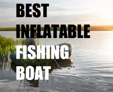 BEST INFLATABLE FISHING BOAT