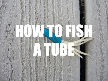How To Fish A Tube For Bass – 5 Essential Tricks