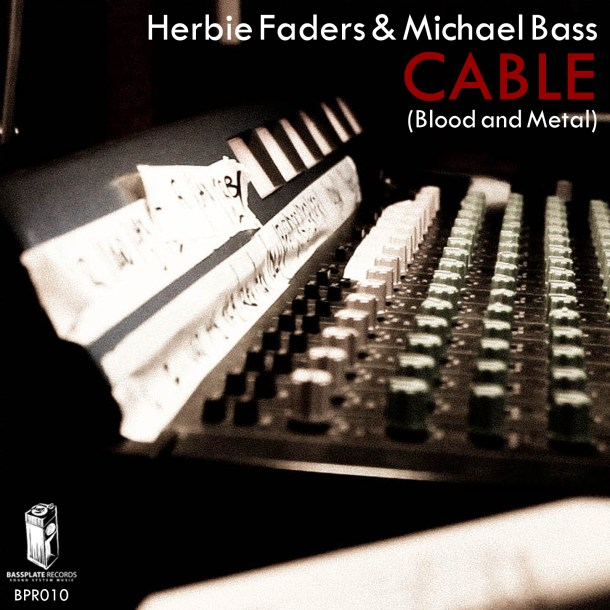 Herbie Faders & Michael Bass - Cable (Blood and Metal) Bassplate Records