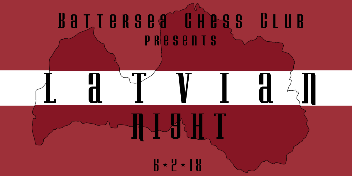 Latvian Night at Battersea! Prepare for a Riga-rous examination of your chess