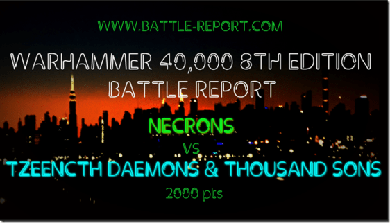 Necrons vs Tzeentch Daemons & Thousand Sons [8th Edition Play Test]