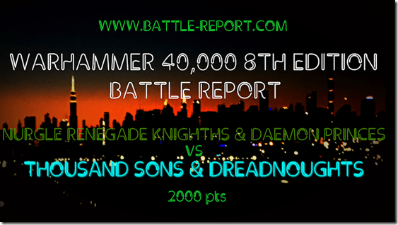 Nurgle Renegade Knights & Daemon Princes vs Thousand Sons & Dreadnoughts