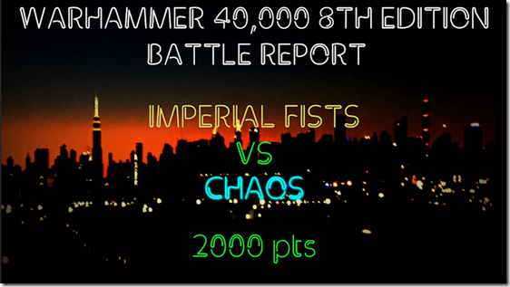 Imperial Fists vs Chaos