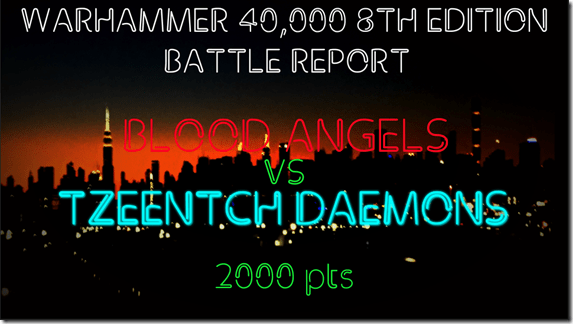 Blood Angels vs Tzeentch Daemons