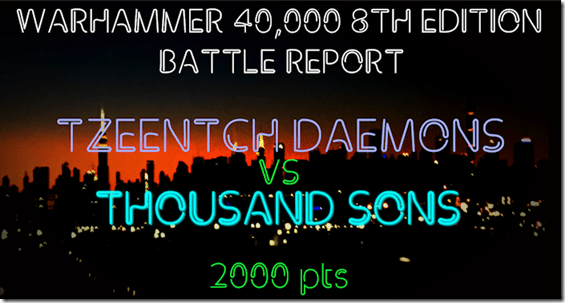 Tzeentch Daemons vs Thousand Sons