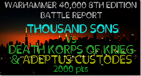 Thousand Sons vs Death Korps of Krieg & Adeptus Custodes
