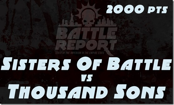 Warhammer 40K Chapter Approved 2018 – Sisters of Battle vs Thousand Sons