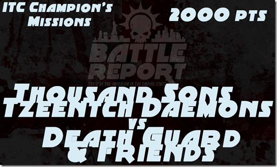 Warhammer 40K ITC Champion's Missions – Thousand Sons & Tzeentch Daemons vs Death Guard & Friends