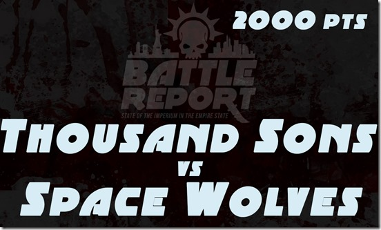 Warhammer 40K Chapter Approved 2018 – Thousand Sons vs Space Wolves