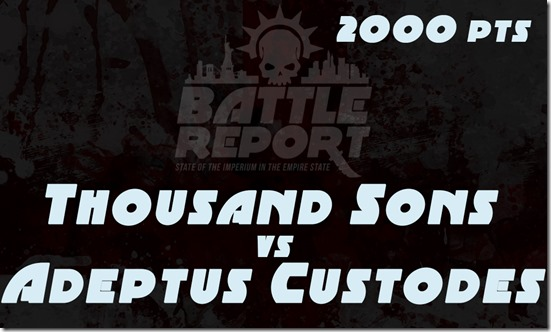 Warhammer 40K Chapter Approved 2018 – Adeptus Custodes vs Thousand Sons