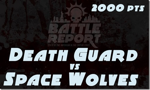 Warhammer 40K Chapter Approved 2018 – Death Guard vs Space Wolves