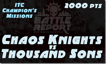 Warhammer 40K ITC Champion's Missions – Chaos Knights vs Thousand Sons