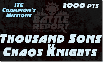 Warhammer 40K ITC Champion's Missions – Thousand Sons vs Chaos Knights