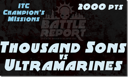 Warhammer 40K ITC Champion's Missions – Thousand Sons vs Ultramarines