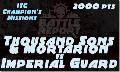 Warhammer 40K ITC Champion's Missions – Thousand Sons & Mortarion vs Imperial Guard