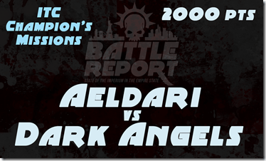 Warhammer 40K ITC Champion's Missions – Aeldari vs Dark Angels