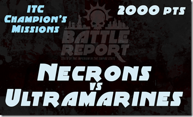 Warhammer 40K ITC Champion's Missions – Necrons vs Ultramarines