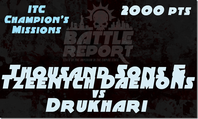 Warhammer 40K ITC Champion's Missions – Thousand Sons & Tzeentch Daemons vs Drukhari