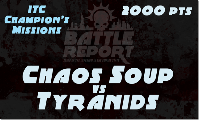 Warhammer 40K ITC Champion's Missions – Chaos Soup vs Tyranids