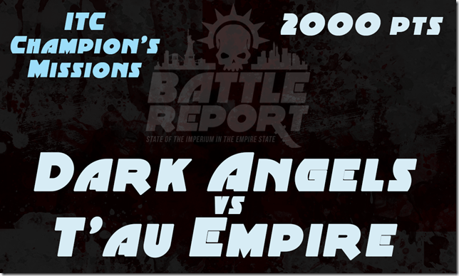 Warhammer 40K ITC Champion's Missions – Dark Angels vs T'au
