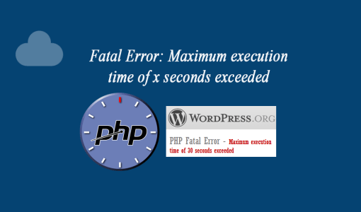 Fatal Error Maximum execution time of x seconds exceeded