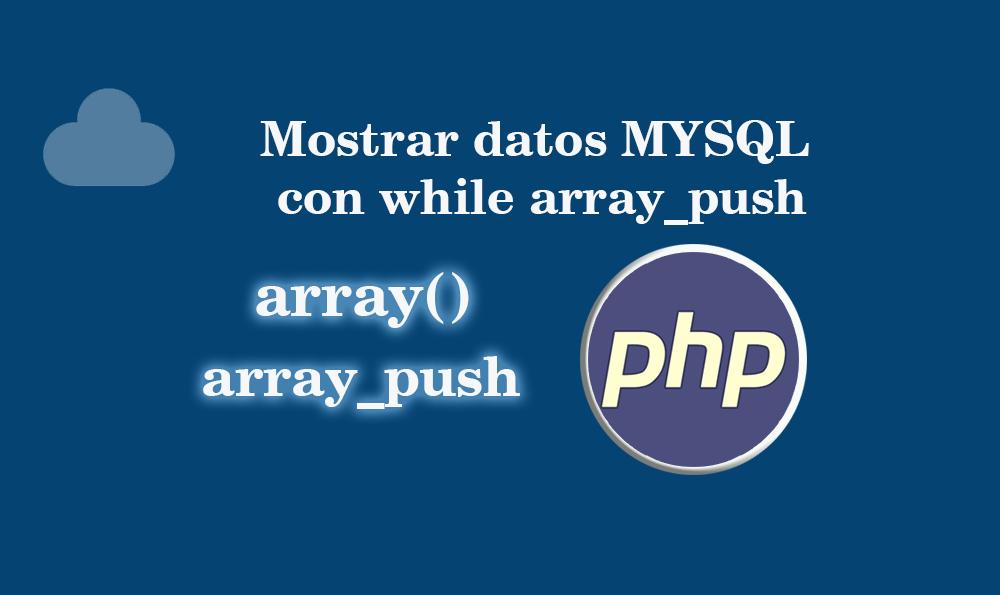 Mostrar datos MYSQL con while array_push  BaulPHP