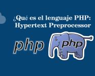 ¿Qué es el lenguaje PHP: Hypertext Preprocessor