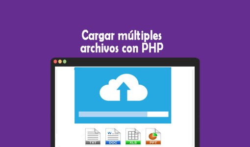 Cargar múltiples archivos con PHP