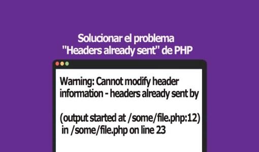 Solucionar el problema Headers already sent de PHP