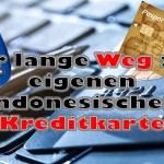 Update: Der lange Weg zur eigenen indonesischen Kreditkarte (2)