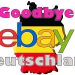 Goodbye eBay Deutschland