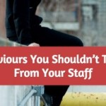 5 Behaviours You Shouldn't Tolerate From Your Staff