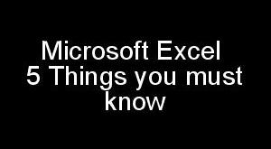 Microsoft Excel 5 Things you must know