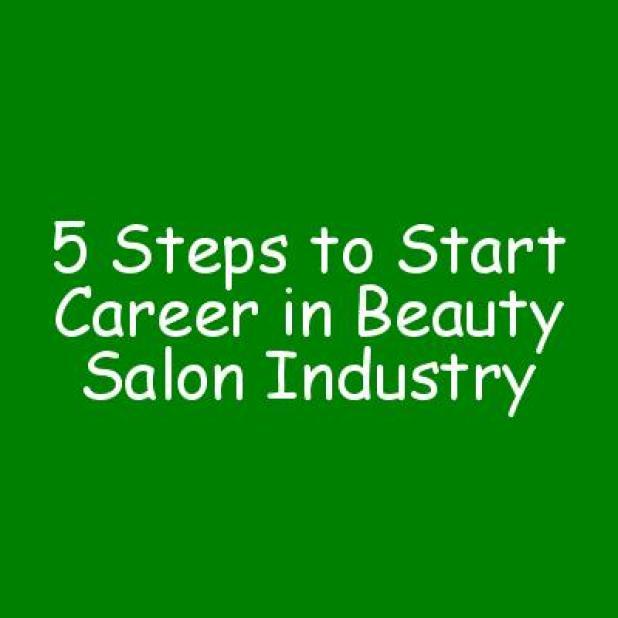5 Steps to Start Career in Beauty Salon Industry