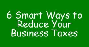 6 Smart Ways to Reduce Your Business Taxes
