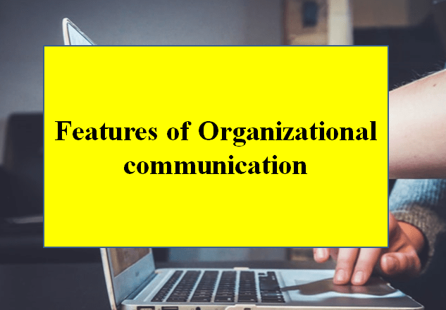 Features of Organizational Communication