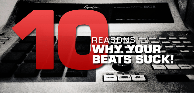 10 Reasons Why Your Beats Suck