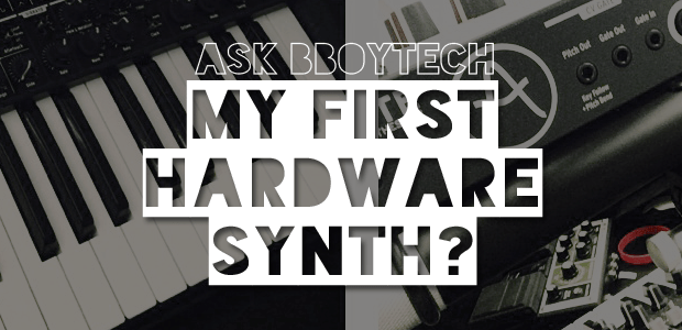 ASK BBOYTECH: My First Hardware Synth - Budget $400